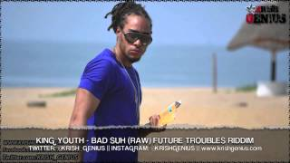 King Youth - Bad Suh (Raw) Future Troubles Riddim - October 2013
