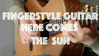 Here Comes The Sun - FINGERSTYLE GUITAR COVER