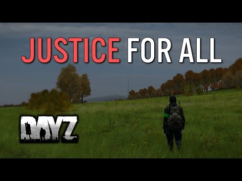 JUSTICE FOR ALL! - DayZ Standalone