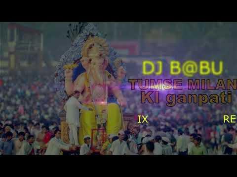 TUMSE MILAN KI GANPATI REMIX BY DJ B@BU MUSIC PRODUCTION NSP 2017 8871953165 =7049292702