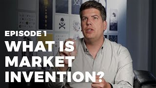 Market Invention with Adam Vasquez Ep. 1 - What is Market Invention?