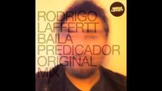 RODRIGO LAFFERTT - BAILA PREDICADOR (ORIGINAL MIX)