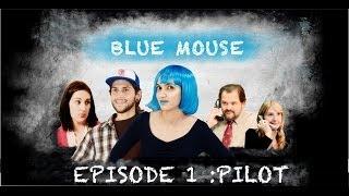 BLUE MOUSE EPISODE 1: PILOT