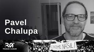 Pavel Chalupa: Můj 17. listopad byl už 28. říjen. Byla to dost traumatizující vzpomínka