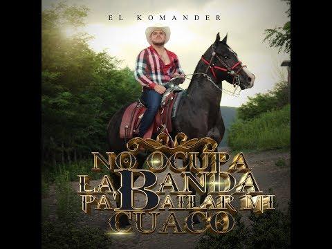 Download MP3 El Komander - No Ocupa La Banda Pa` Bailar Mi Cuaco (Audio Oficial)