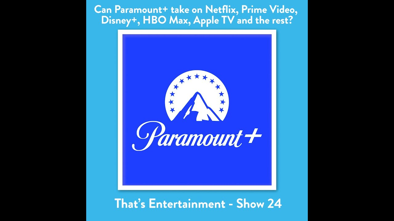 CAN PARAMOUNT+ TAKE ON NETFLIX AND ALL THE REST?