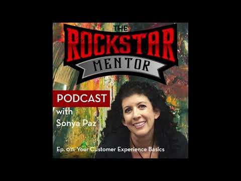 Rockstar Mentor, Sonya Paz- Episode 011: Your Customer Experience Basics
