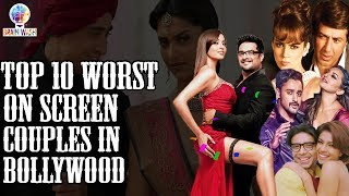 Top 10 Worst On Screen Couples in Bollywood   Top 10   Brainwash