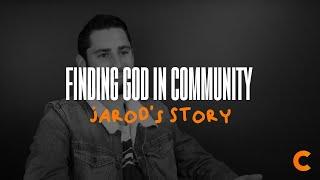 Finding God in Community - Jarod's Testimony