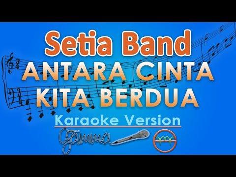 Setia Band - Antara Cinta Kita Berdua (Karaoke Lirik Tanpa Vokal) by GMusic