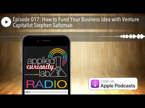 Episode 017: How to Fund Your Business Idea with Venture Capitalist Stephen Saltzman