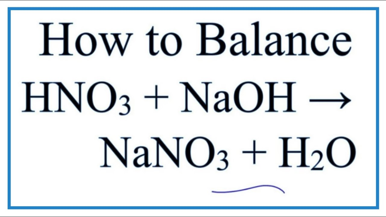 How to Balance HNO3 + NaOH = NaNO3 + H2O (Nitric Acid plus Sodium ...