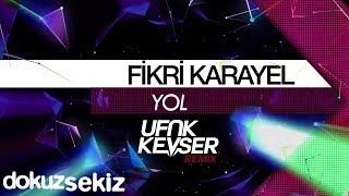Fikri Karayel - Yol (Ufuk Kevser Remix) (Lyric Video)
