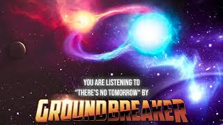 """Groundbreaker – """"There's No Tomorrow"""" – Official Audio"""
