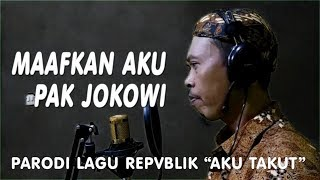 Maafkan Aku Pak Jokowi Parodi Lagu Aku Takut, Repvblik Nada Tinggi jadi