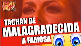LA LLAMAN MALAGRADECIDA!!  famosa actriz y cantante