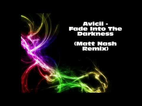 Avicii - Fade Into The Darkness (Matt Nash Remix) (HD)