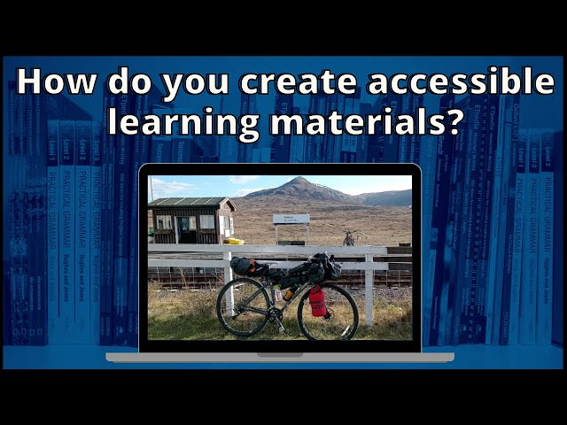 How do you create accessible learning materials?