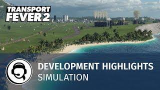 Transport Fever 2 - Development Highlights: Simulation