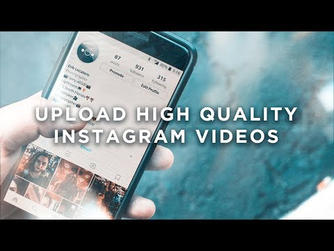 How To UPLOAD HIGH Quality Videos On Instagram