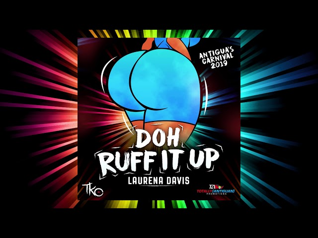 DOH RUFF IT UP BY LAURENA DAVIS (Antigua's Carnival 2019)