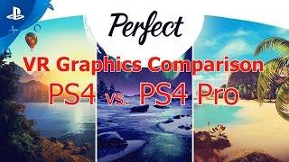 Perfect | PS4 vs. PS4 Pro | VR Graphics Comparison | 4K Video