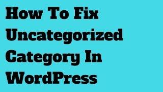 How To Fix Uncategorized Category In WordPress StayMeOnline