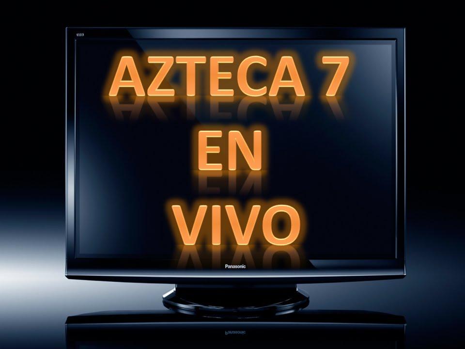 Tv azteca 7 en vivo