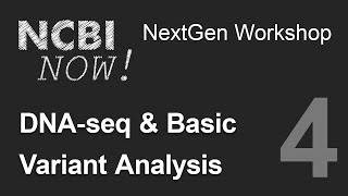 NCBI NOW, Lecture 4, DNA-seq and Basic Variant Analysis
