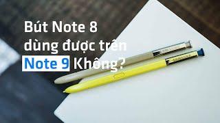 Bút Note 8 có dùng được trên Note 9 không?