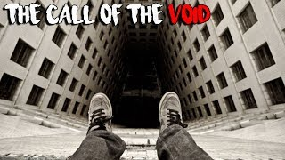 Have You Ever Felt... The Call of The Void?