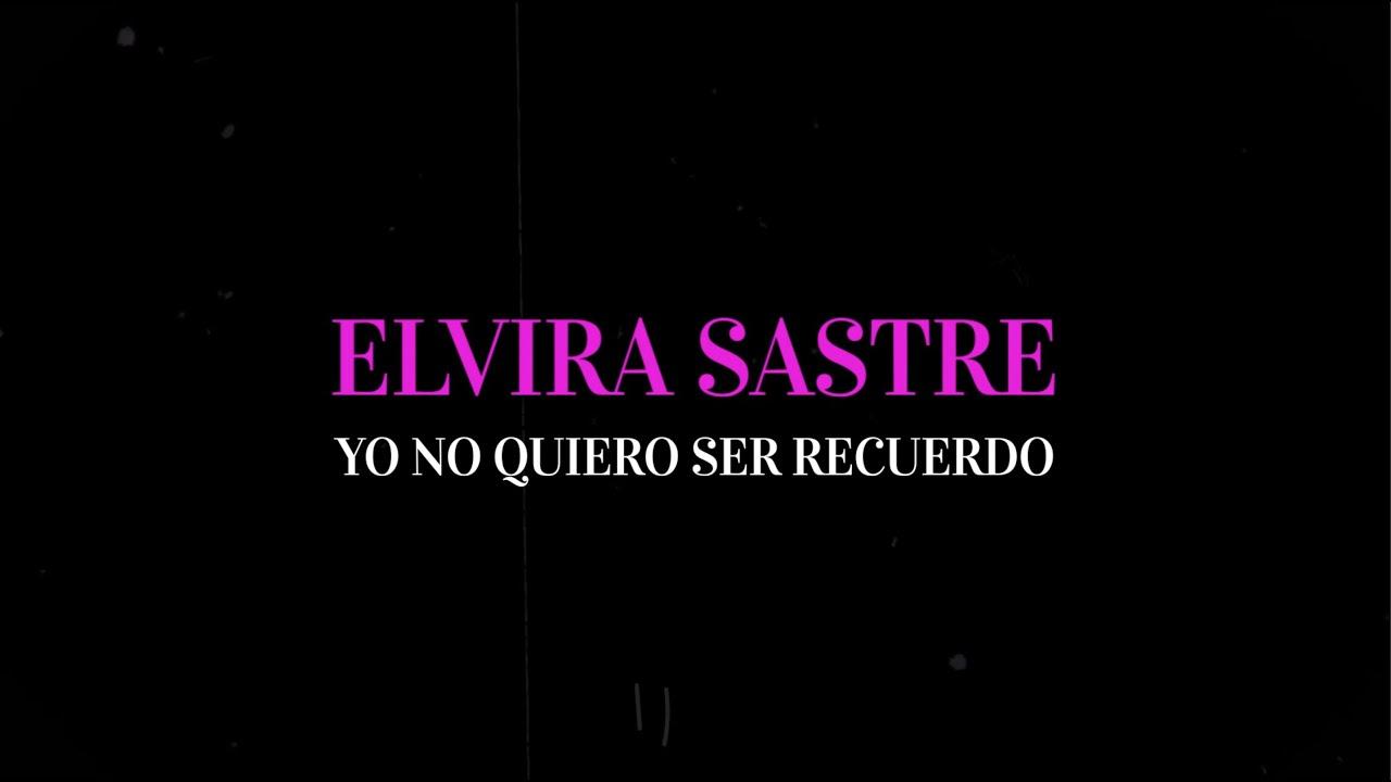 10 Elvira Sastre - Yo no quiero ser recuerdo (Lyric Vídeo Oficial)