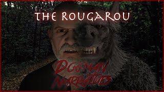 THE ROUGAROU or THE LOUP GAROU (Dogman Narratives Episode 7)