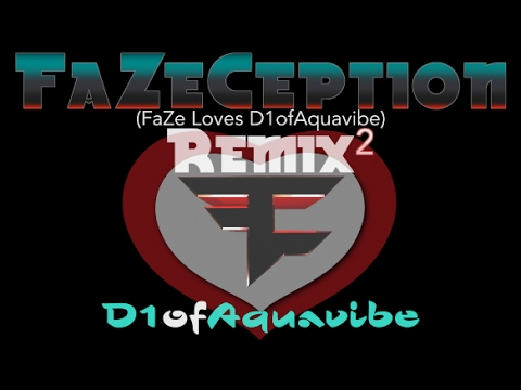 FaZeCeption (FaZe Remix)- D1ofAquavibe