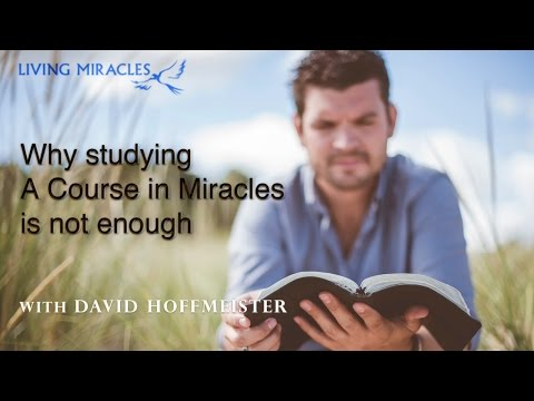 Why Studying A Course in Miracles is Not Enough - David Hoffmeister ACIM