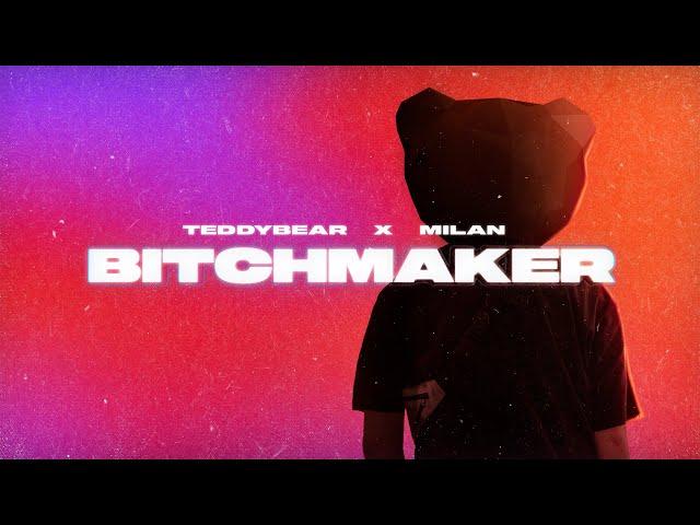 TEDDYBEAR x MILAN - Bitchmaker