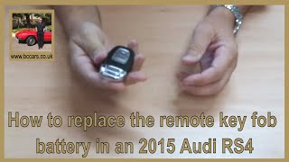 How to replace the remote key fob battery in an 2015 Audi RS4
