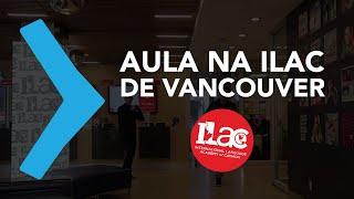 AULA NA ILAC DE VANCOUVER | EPISÓDIO 12 | DIÁRIO DE INTERCÂMBIO