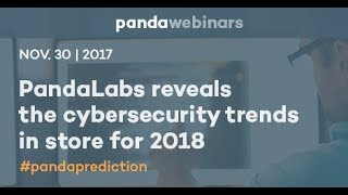 PandaLabs Reveals the Cybersecurity Trends in Store for 2018 - Panda Security Webinar