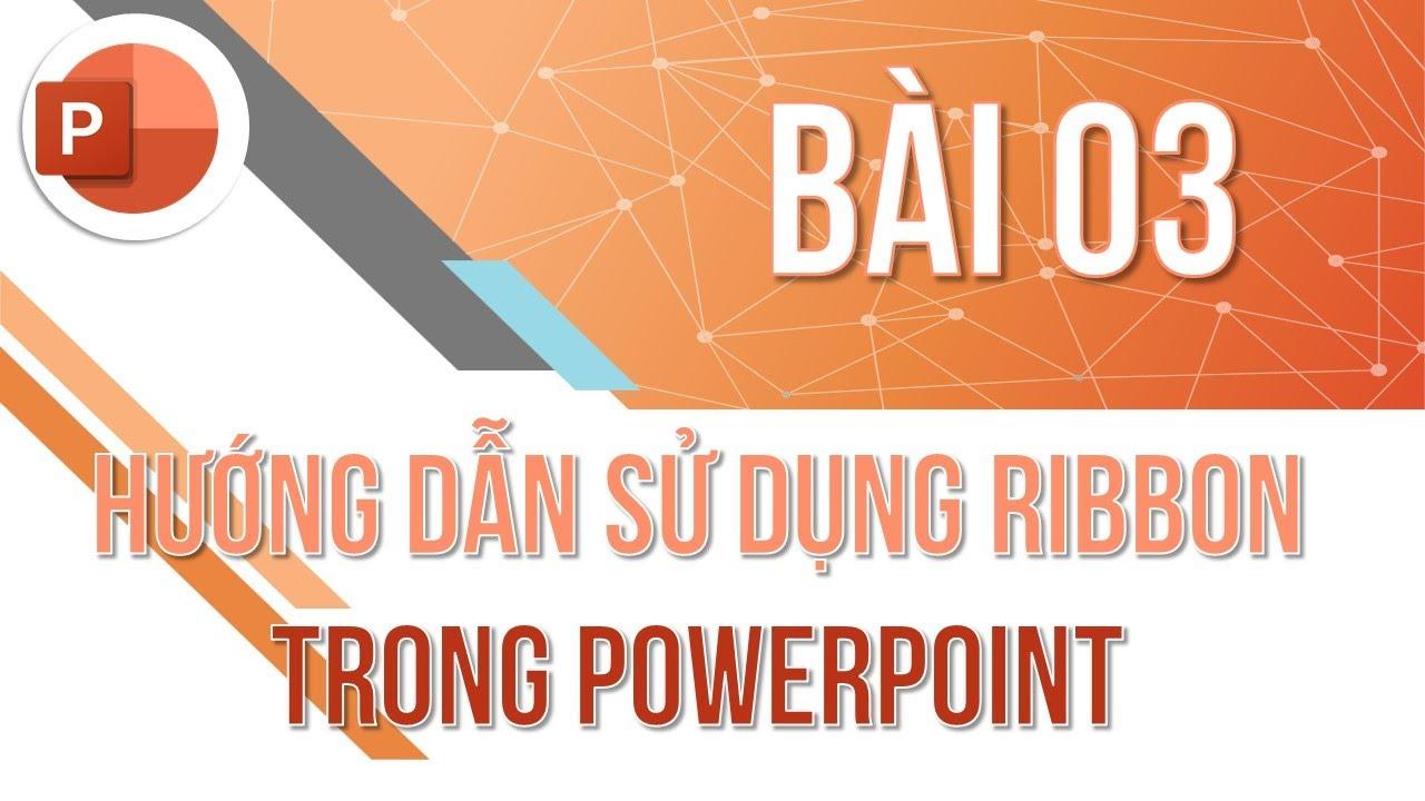 Học PowerPoint cơ bản | Bài 03: Hướng dẫn sử dụng Ribbon | Trường học PowerPoint