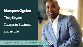 Marques Ogden: The 3 Keys to Success in Business and in Life