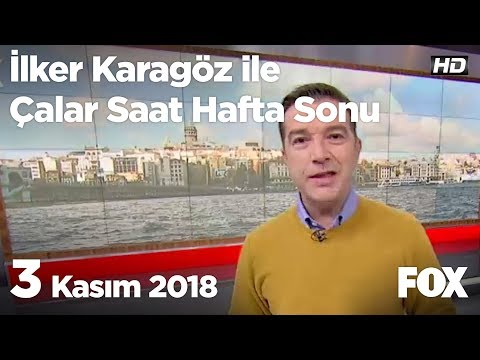 3 Kasım 2018 İlker Karagöz ile Çalar Saat Hafta Sonu