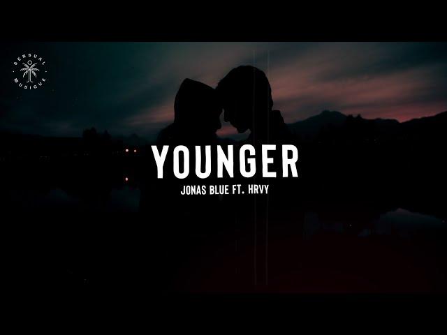 Jonas Blue - Younger (feat. HRVY) [Lyrics]