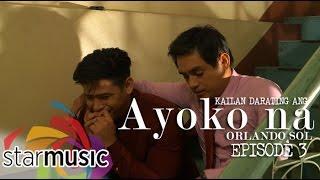 Orlando Sol - Kailan Darating Ang Ayoko Na (Episode 3)
