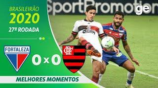 FORTALEZA 0 X 0 FLAMENGO | MELHORES MOMENTOS | 27ª RODADA BRASILEIRÃO 2020 | ge.globo