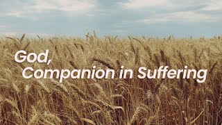 God, Companion in Suffering  | January 24th, 2021