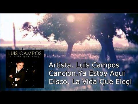 Luis Campos Cancion.Ya Estoy Aquí   Con Letra