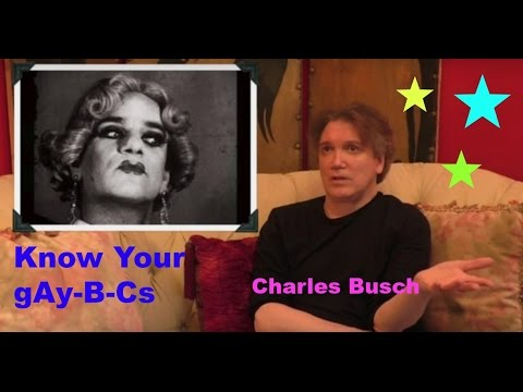 Know Your gAyBCs  Charles Busch Part 1