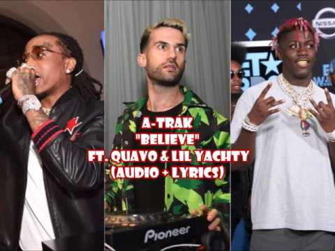 A-Trak - Believe Ft Quavo & Lil Yachty (audio + lyrics)