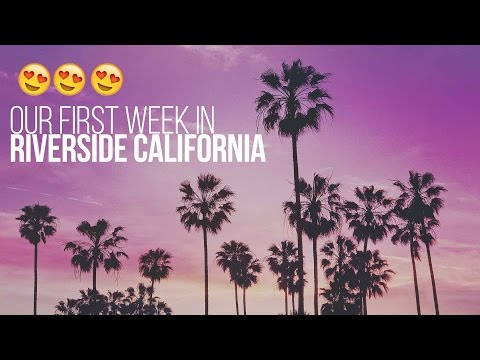 Our First Week in Riverside, California